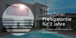 Die Tritscheler Preisgarantie für 2 Jahre. Für Sonnen- und Insektenschutz. Aus Meisterhand